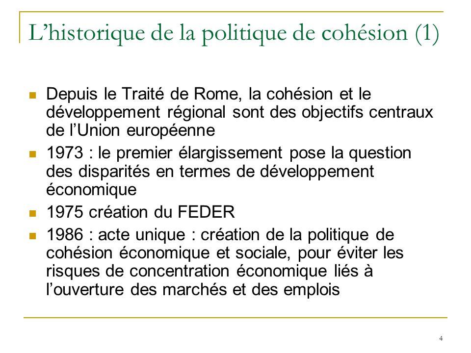 4 L'historique de la politique de cohésion (1) Depuis le Traité de Rome, la cohésion et le développement régional sont des objectifs centraux de l'Uni