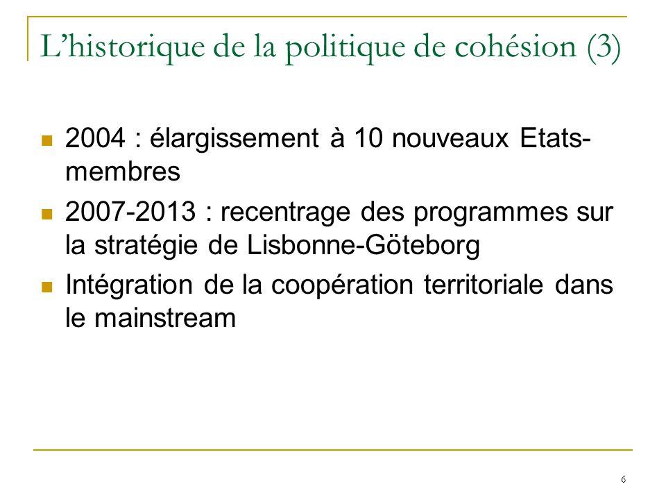 6 L'historique de la politique de cohésion (3) 2004 : élargissement à 10 nouveaux Etats- membres 2007-2013 : recentrage des programmes sur la stratégi