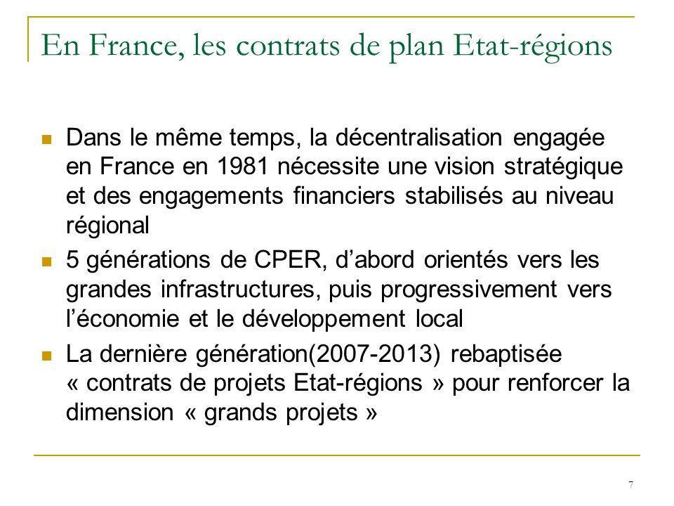 7 En France, les contrats de plan Etat-régions Dans le même temps, la décentralisation engagée en France en 1981 nécessite une vision stratégique et d