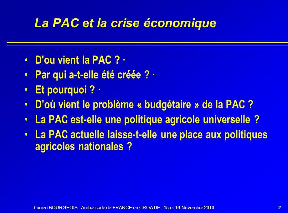 La PAC et la crise économique D'ou vient la PAC ? · Par qui a-t-elle été créée ? · Et pourquoi ? · D'où vient le problème « budgétaire » de la PAC ? L
