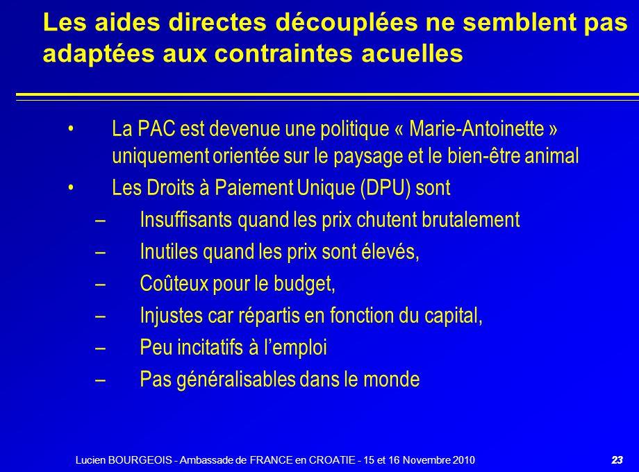 23 Les aides directes découplées ne semblent pas adaptées aux contraintes acuelles La PAC est devenue une politique « Marie-Antoinette » uniquement or