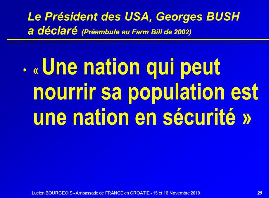 29 Le Président des USA, Georges BUSH a déclaré (Préambule au Farm Bill de 2002) « Une nation qui peut nourrir sa population est une nation en sécurit
