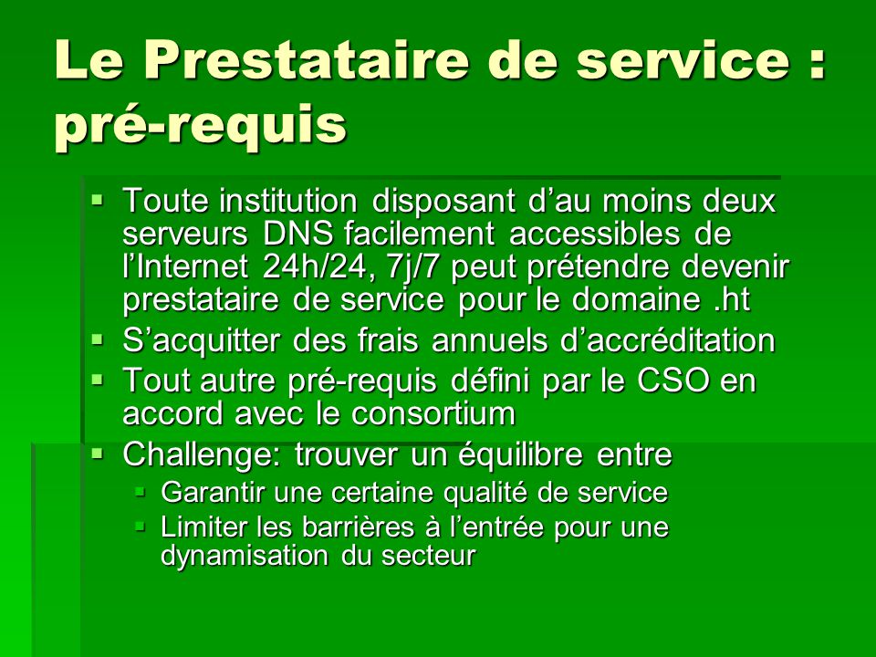 Le Prestataire de service : pré-requis  Toute institution disposant d'au moins deux serveurs DNS facilement accessibles de l'Internet 24h/24, 7j/7 pe