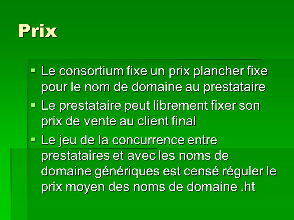 Prix  Le consortium fixe un prix plancher fixe pour le nom de domaine au prestataire  Le prestataire peut librement fixer son prix de vente au clien