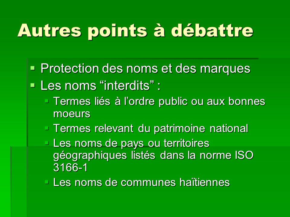 """Autres points à débattre  Protection des noms et des marques  Les noms """"interdits"""" :  Termes liés à l'ordre public ou aux bonnes moeurs  Termes re"""