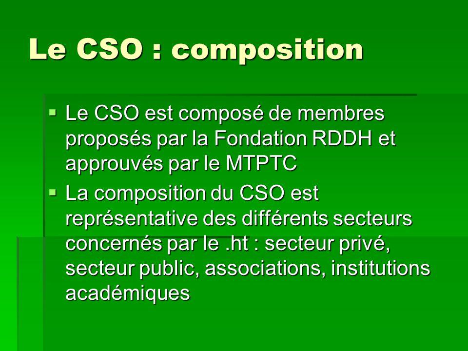 Le CSO : composition  Le CSO est composé de membres proposés par la Fondation RDDH et approuvés par le MTPTC  La composition du CSO est représentati
