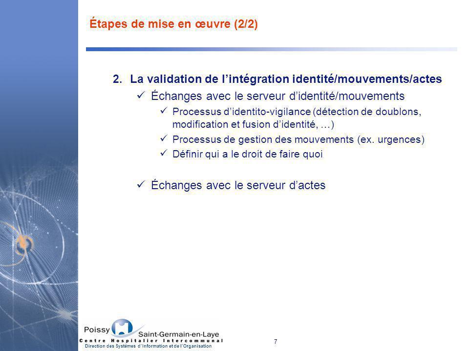 7 Direction des Systèmes d'Information et de l'Organisation Étapes de mise en œuvre (2/2) 2. La validation de l'intégration identité/mouvements/actes