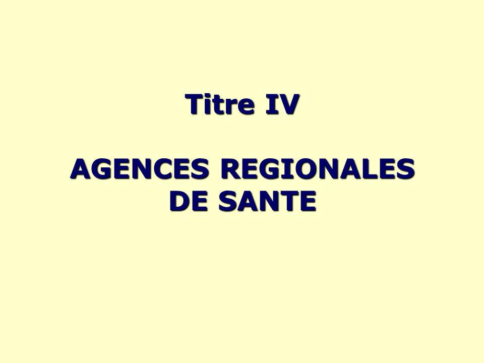 Titre IV AGENCES REGIONALES DE SANTE