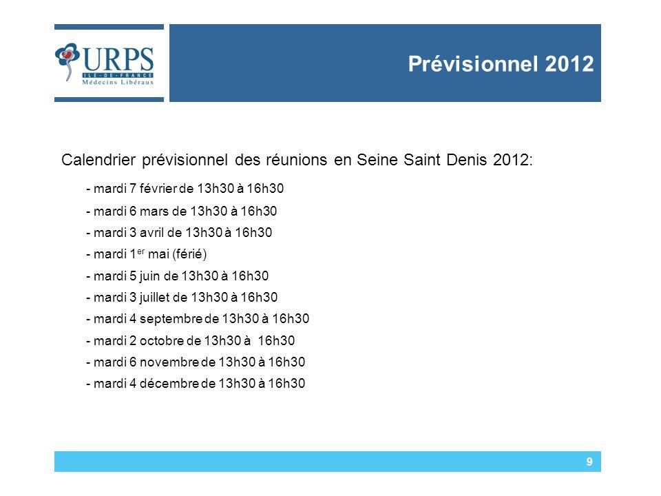 Prévisionnel 2012 9 Calendrier prévisionnel des réunions en Seine Saint Denis 2012: - mardi 7 février de 13h30 à 16h30 - mardi 6 mars de 13h30 à 16h30 - mardi 3 avril de 13h30 à 16h30 - mardi 1 er mai (férié) - mardi 5 juin de 13h30 à 16h30 - mardi 3 juillet de 13h30 à 16h30 - mardi 4 septembre de 13h30 à 16h30 - mardi 2 octobre de 13h30 à 16h30 - mardi 6 novembre de 13h30 à 16h30 - mardi 4 décembre de 13h30 à 16h30