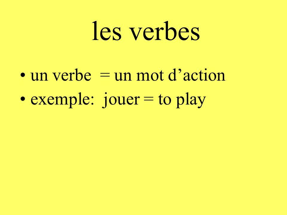 les verbes un verbe = un mot d'action exemple: jouer = to play