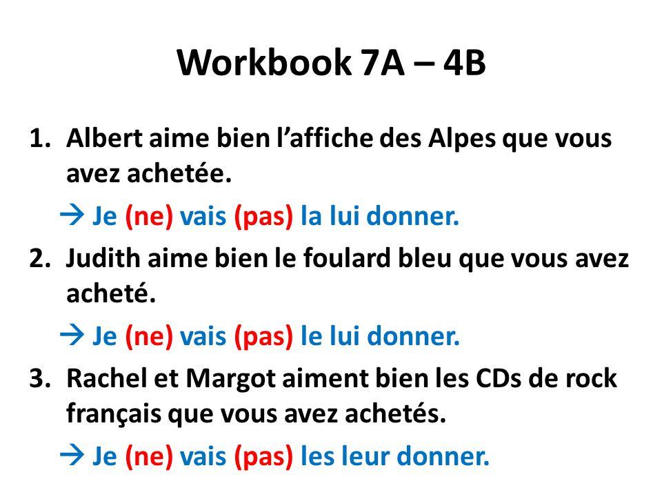 Workbook 7A – 4B 4.Bernard et Fréderic aiment bien le fromage français que vous avez acheté.