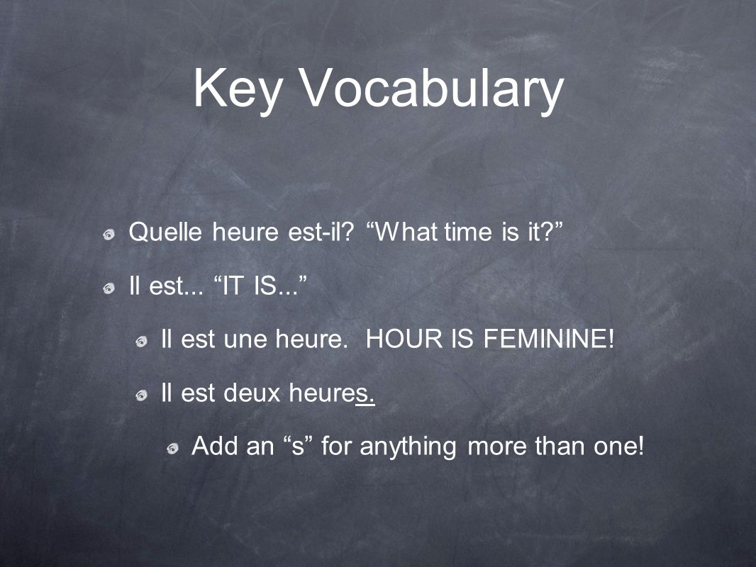 Key Vocabulary Quelle heure est-il. What time is it Il est...