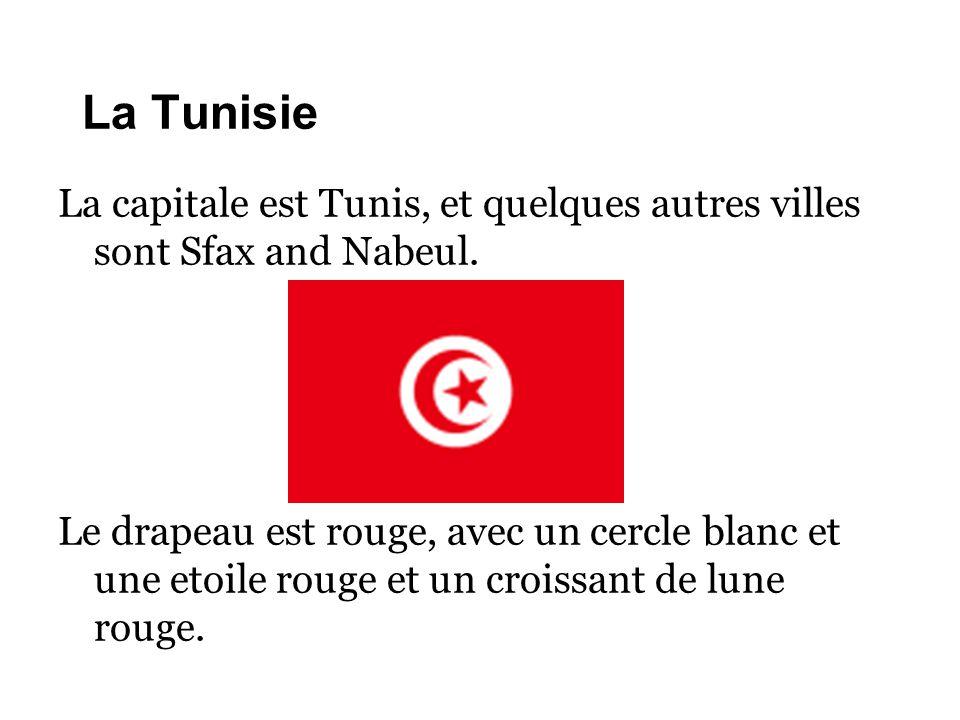 La Tunisie La capitale est Tunis, et quelques autres villes sont Sfax and Nabeul. Le drapeau est rouge, avec un cercle blanc et une etoile rouge et un