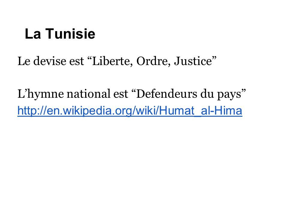 """La Tunisie Le devise est """"Liberte, Ordre, Justice"""" L'hymne national est """"Defendeurs du pays"""" http://en.wikipedia.org/wiki/Humat_al-Hima"""