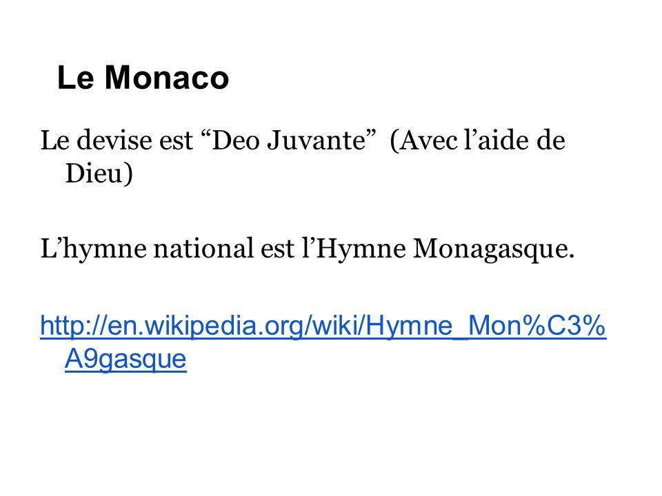 """Le Monaco Le devise est """"Deo Juvante"""" (Avec l'aide de Dieu) L'hymne national est l'Hymne Monagasque. http://en.wikipedia.org/wiki/Hymne_Mon%C3% A9gasq"""