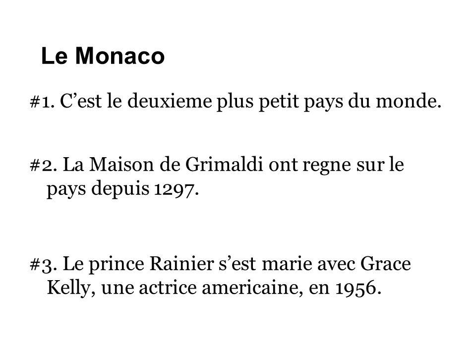 Le Monaco #1. C'est le deuxieme plus petit pays du monde. #2. La Maison de Grimaldi ont regne sur le pays depuis 1297. #3. Le prince Rainier s'est mar