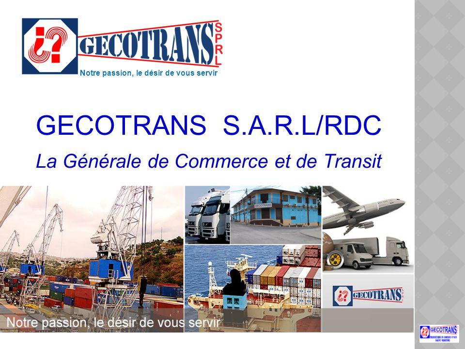 GECOTRANS S.A.R.L/RDC La Générale de Commerce et de Transit Notre passion, le désir de vous servir