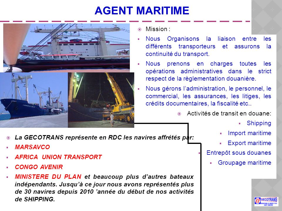 AGENT MARITIME  Mission :  Nous Organisons la liaison entre les différents transporteurs et assurons la continuité du transport.