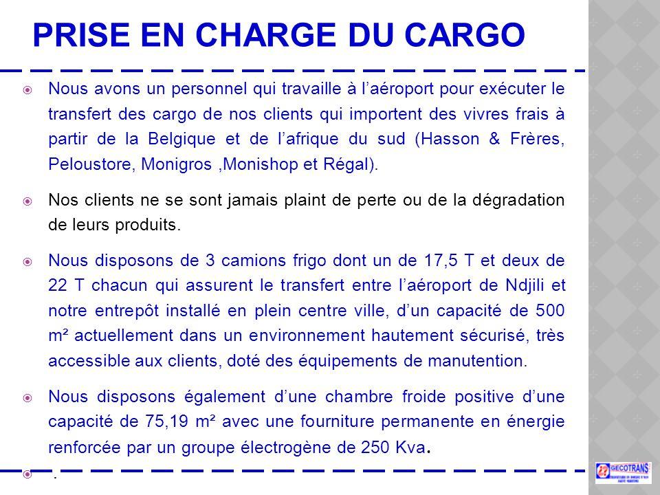 PRISE EN CHARGE DU CARGO  Nous avons un personnel qui travaille à l'aéroport pour exécuter le transfert des cargo de nos clients qui importent des vivres frais à partir de la Belgique et de l'afrique du sud (Hasson & Frères, Peloustore, Monigros,Monishop et Régal).