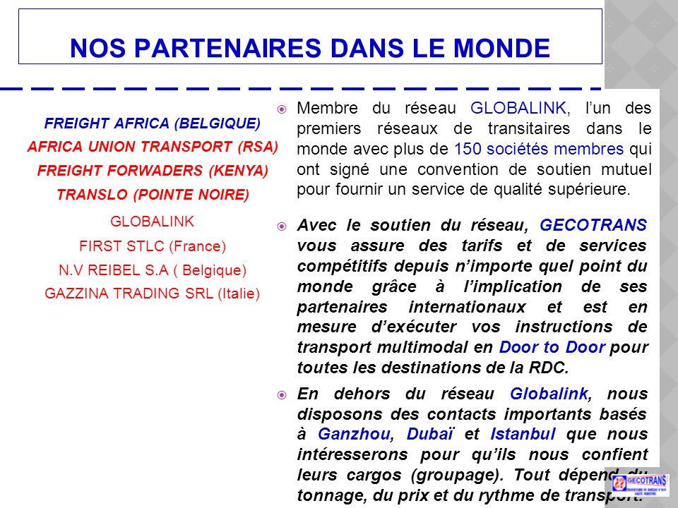 NOS PARTENAIRES DANS LE MONDE  Membre du réseau GLOBALINK, l'un des premiers réseaux de transitaires dans le monde avec plus de 150 sociétés membres qui ont signé une convention de soutien mutuel pour fournir un service de qualité supérieure.