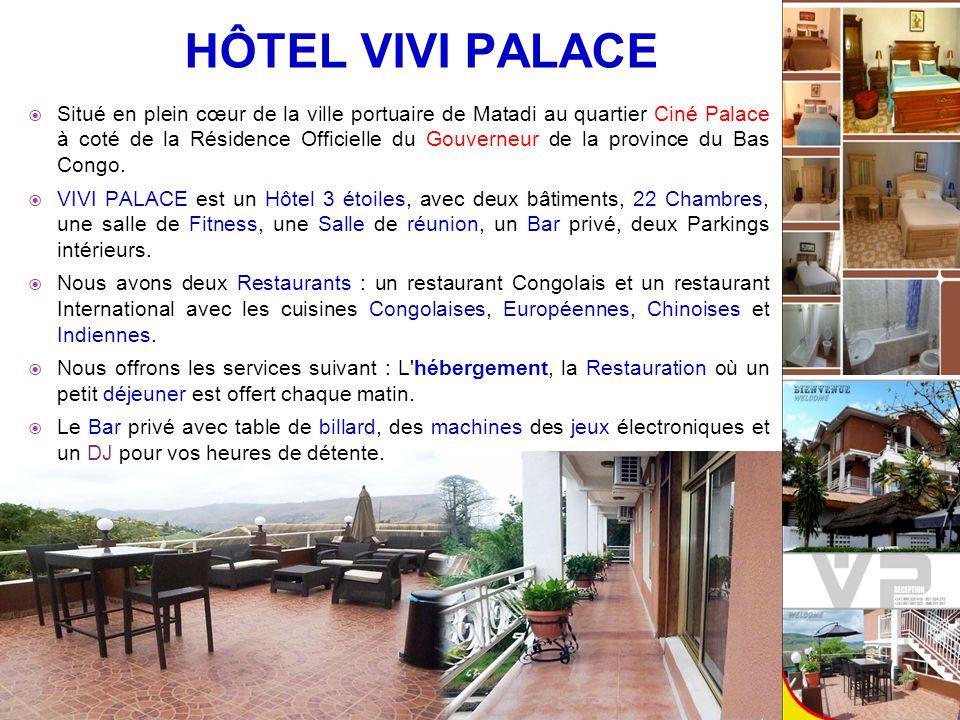 HÔTEL VIVI PALACE  Situé en plein cœur de la ville portuaire de Matadi au quartier Ciné Palace à coté de la Résidence Officielle du Gouverneur de la province du Bas Congo.
