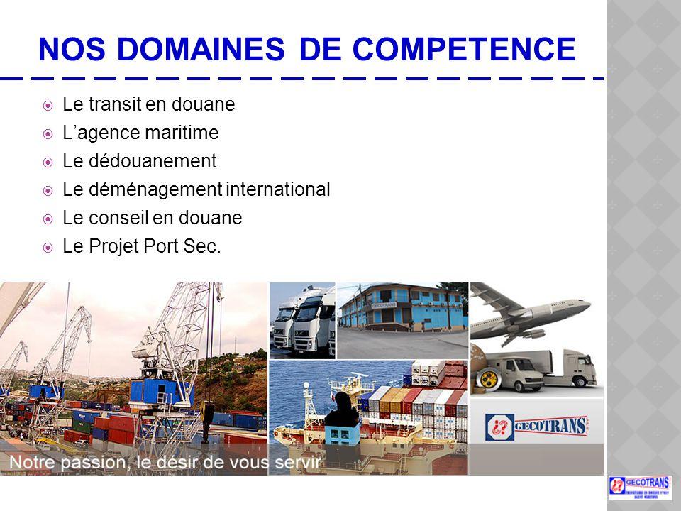 NOS DOMAINES DE COMPETENCE  Le transit en douane  L'agence maritime  Le dédouanement  Le déménagement international  Le conseil en douane  Le Projet Port Sec.