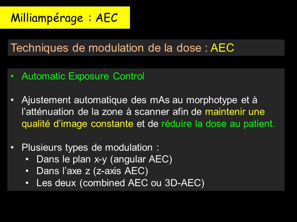 Milliampérage : AEC Techniques de modulation de la dose : AEC Automatic Exposure Control Ajustement automatique des mAs au morphotype et à l'atténuati