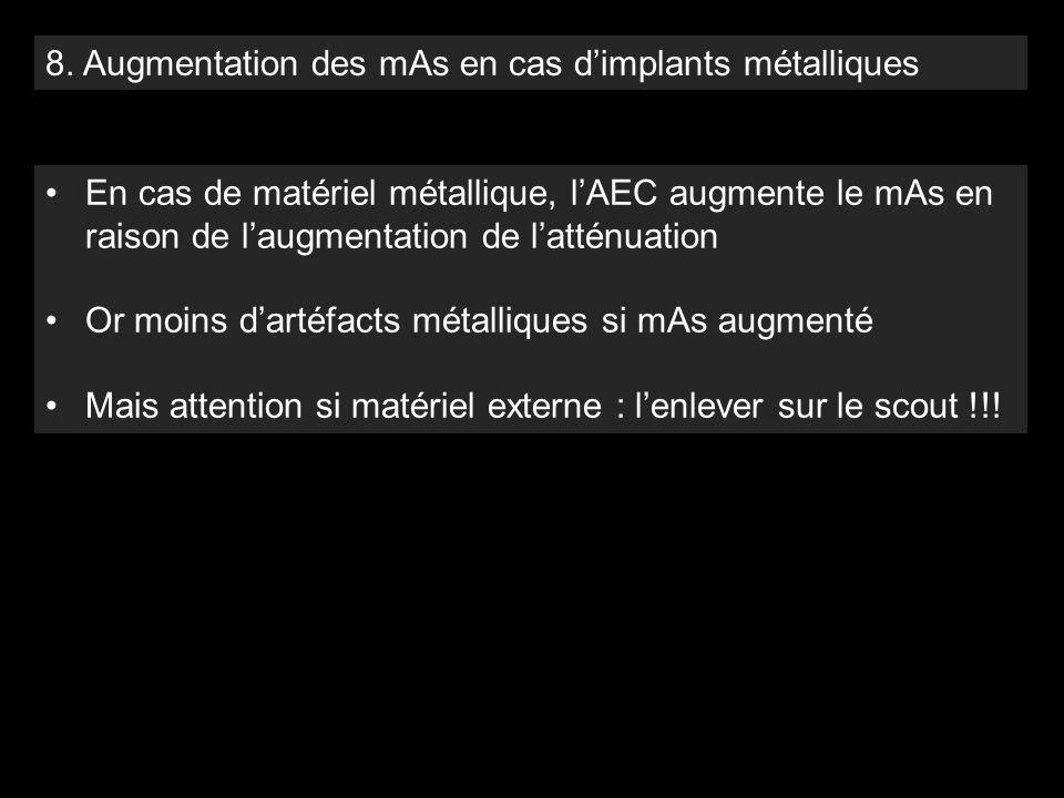8. Augmentation des mAs en cas d'implants métalliques En cas de matériel métallique, l'AEC augmente le mAs en raison de l'augmentation de l'atténuatio