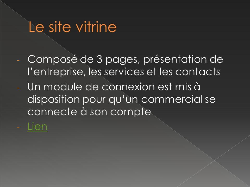 - Composé de 3 pages, présentation de l'entreprise, les services et les contacts - Un module de connexion est mis à disposition pour qu'un commercial se connecte à son compte - Lien Lien