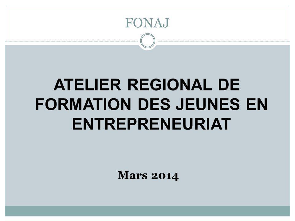 FONAJ ATELIER REGIONAL DE FORMATION DES JEUNES EN ENTREPRENEURIAT Mars 2014