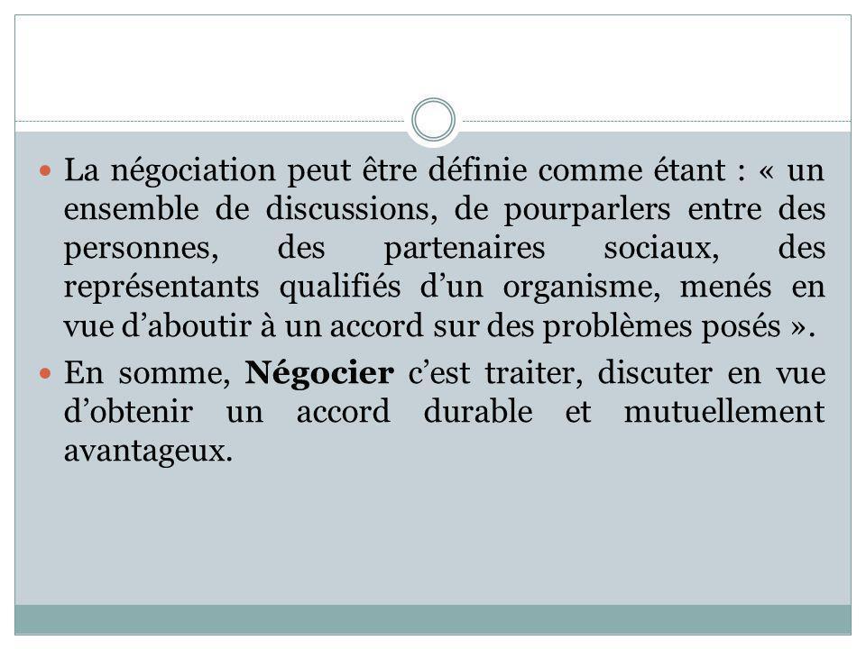 1. LA NEGOCIATION La négociation peut être définie comme étant : « un ensemble de discussions, de pourparlers entre des personnes, des partenaires soc