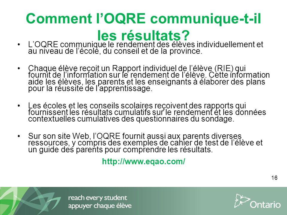 16 Comment l'OQRE communique-t-il les résultats? L'OQRE communique le rendement des élèves individuellement et au niveau de l'école, du conseil et de