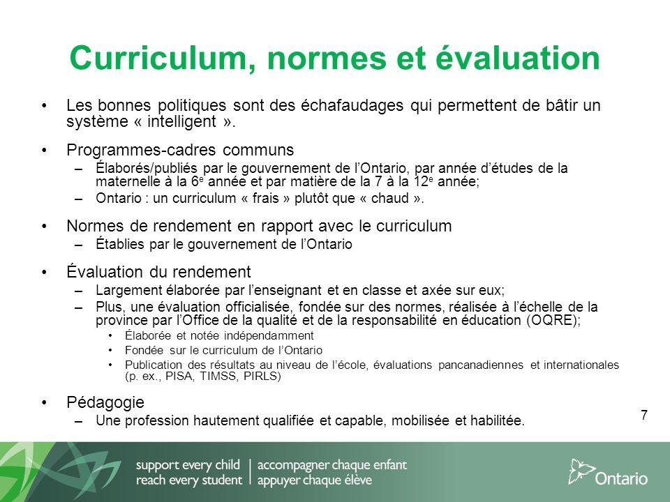7 Curriculum, normes et évaluation Les bonnes politiques sont des échafaudages qui permettent de bâtir un système « intelligent ». Programmes-cadres c