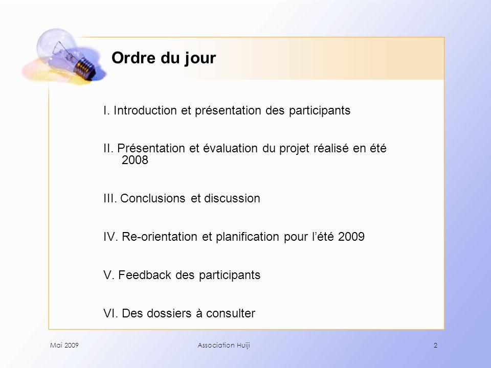 Mai 2009Association Huiji2 Ordre du jour I. Introduction et présentation des participants II.