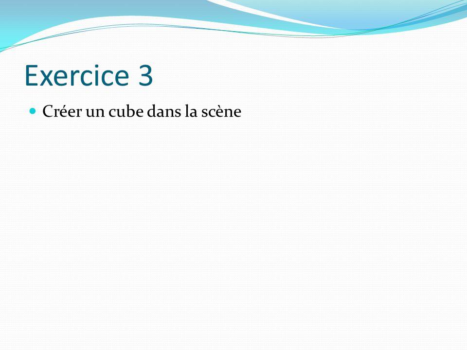 Exercice 3 Créer un cube dans la scène