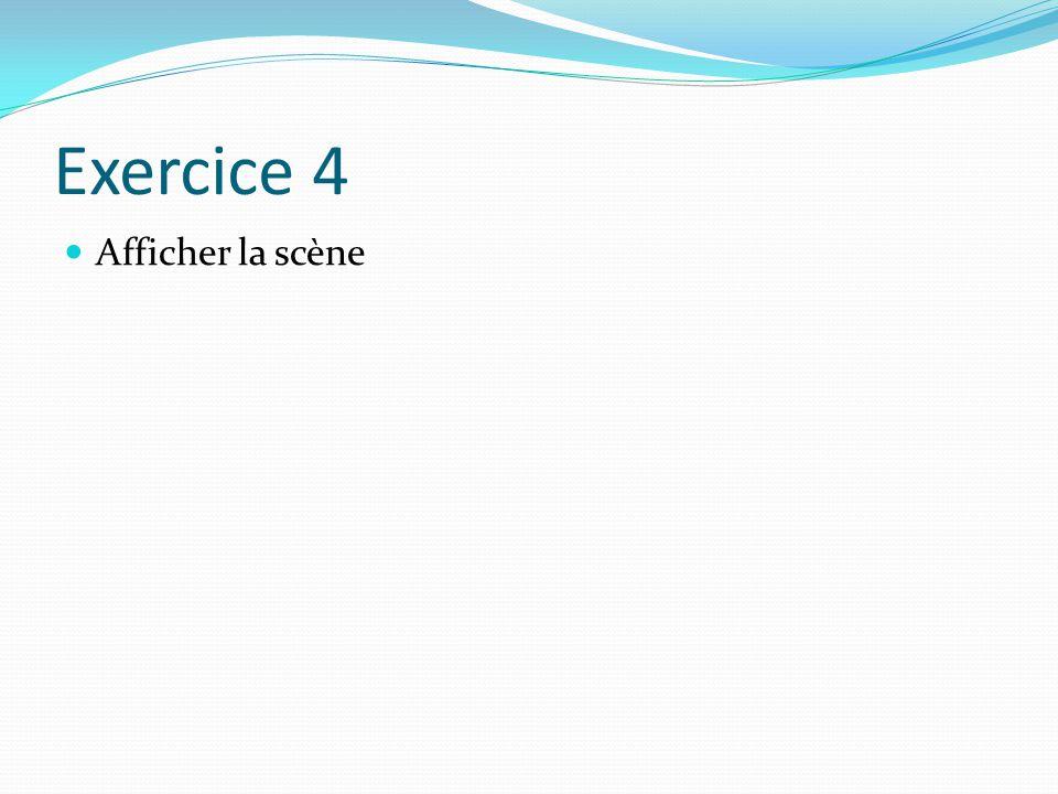 Exercice 4 Afficher la scène