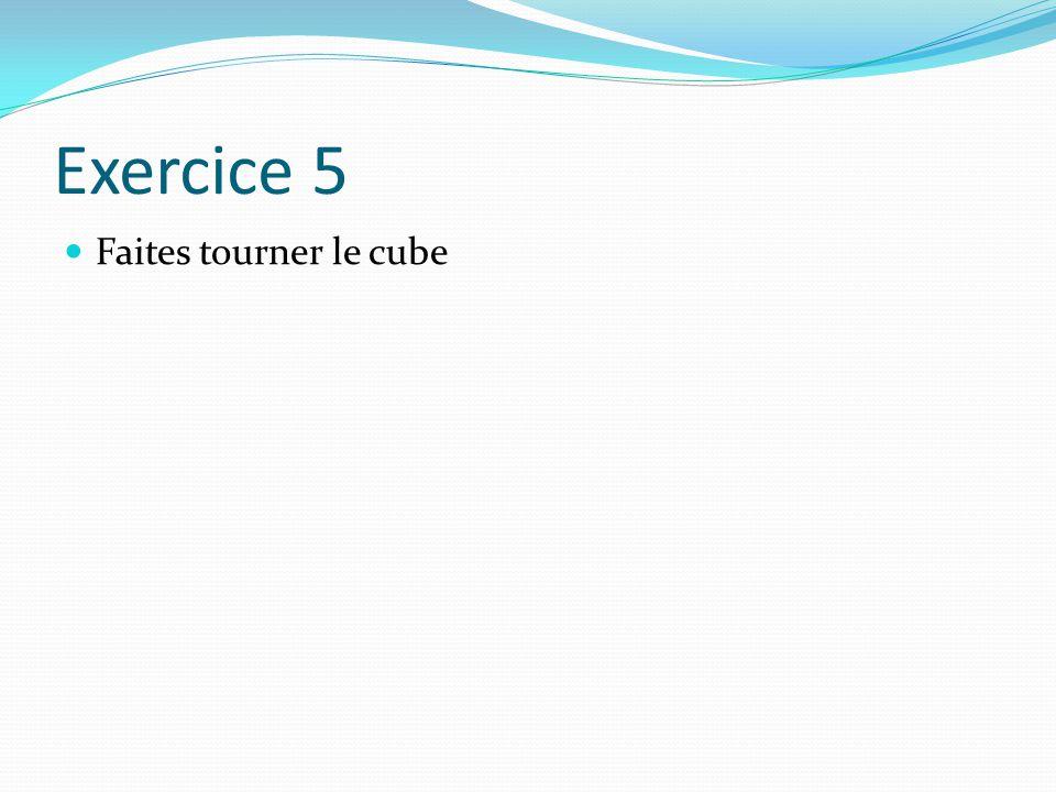 Exercice 5 Faites tourner le cube