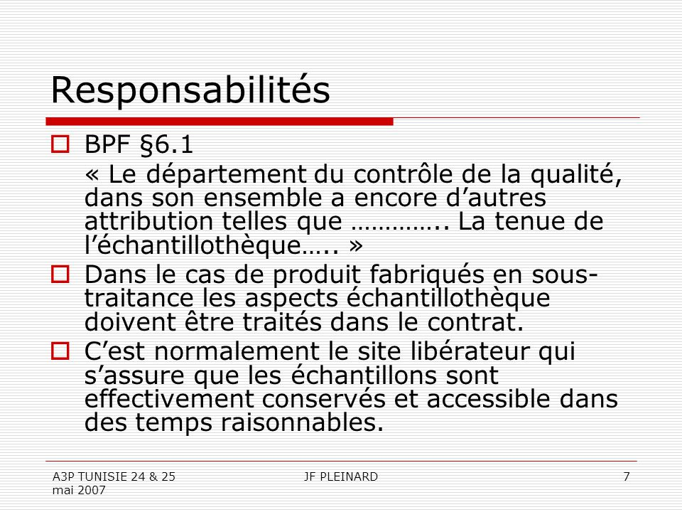 A3P TUNISIE 24 & 25 mai 2007 JF PLEINARD7 Responsabilités  BPF §6.1 « Le département du contrôle de la qualité, dans son ensemble a encore d'autres attribution telles que …………..