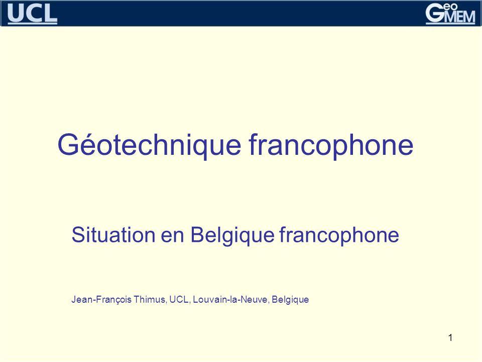 Géotechnique francophone Situation en Belgique francophone Jean-François Thimus, UCL, Louvain-la-Neuve, Belgique 1
