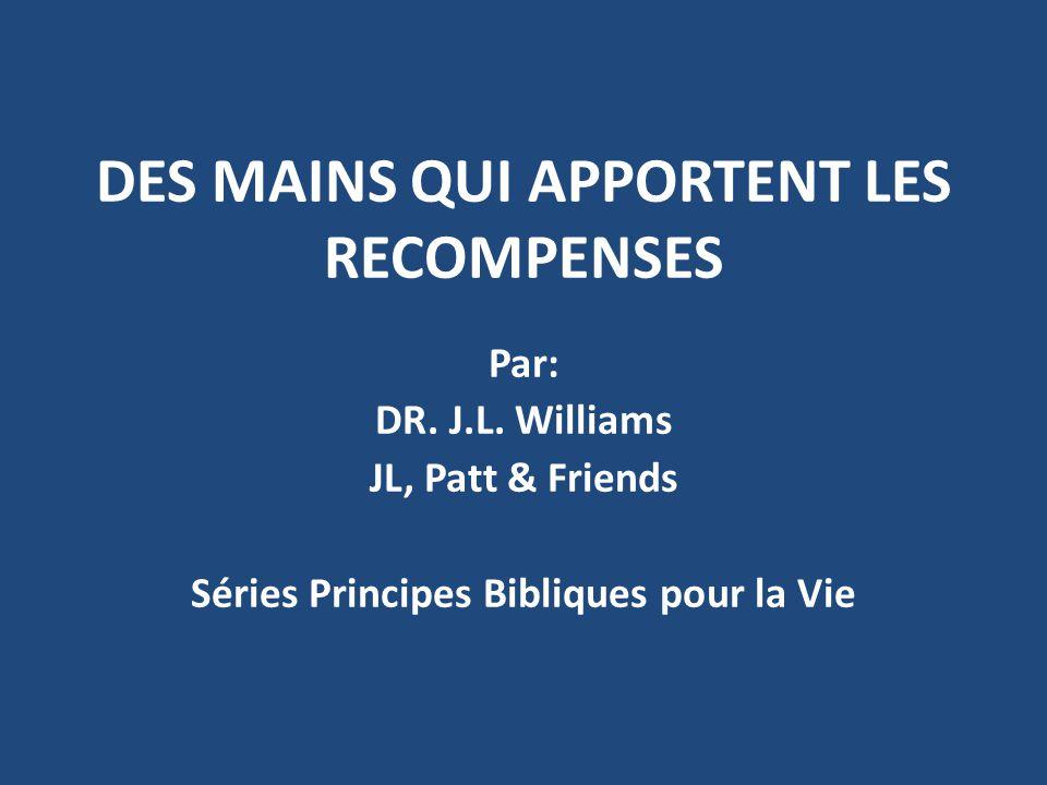 DES MAINS QUI APPORTENT LES RECOMPENSES Par: DR. J.L.