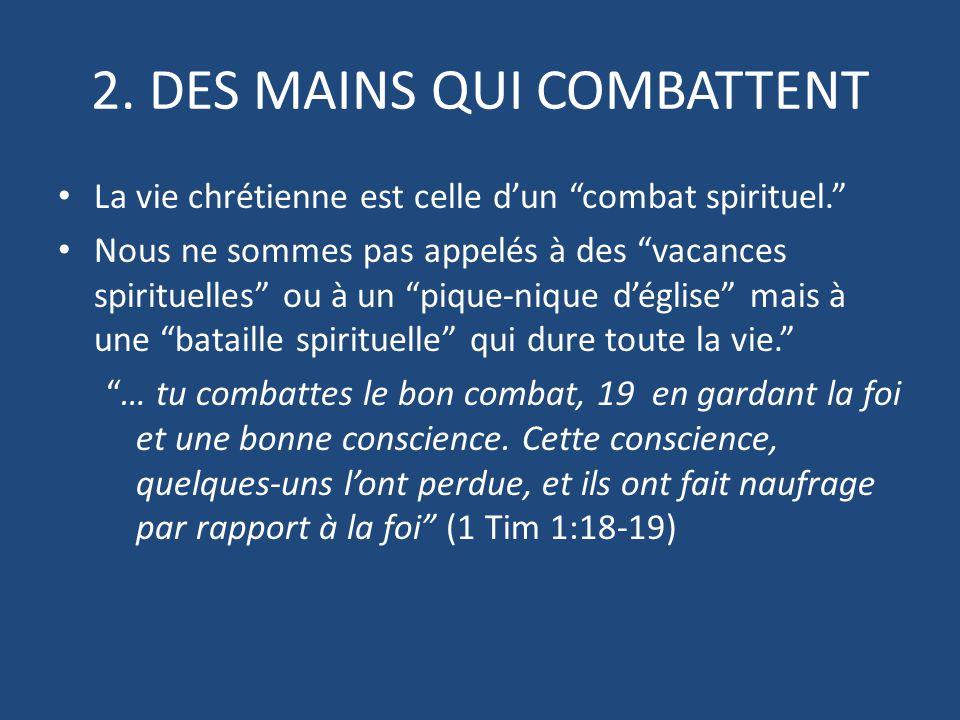 """2. DES MAINS QUI COMBATTENT La vie chrétienne est celle d'un """"combat spirituel."""" Nous ne sommes pas appelés à des """"vacances spirituelles"""" ou à un """"piq"""