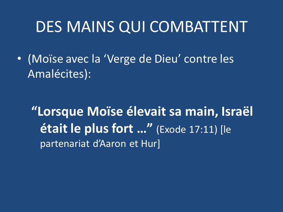 DES MAINS QUI COMBATTENT (Moïse avec la 'Verge de Dieu' contre les Amalécites): Lorsque Moïse élevait sa main, Israël était le plus fort … (Exode 17:11) [le partenariat d'Aaron et Hur]