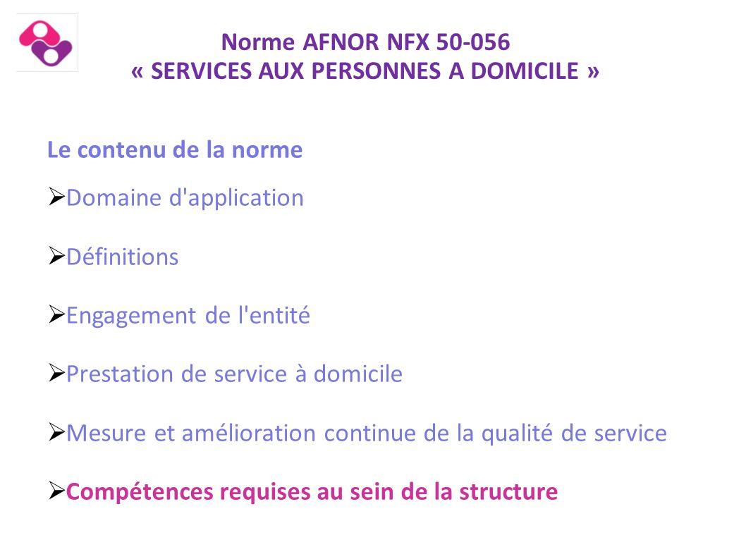 Norme AFNOR NFX 50-056 « SERVICES AUX PERSONNES A DOMICILE » Le contenu de la norme  Domaine d'application  Définitions  Engagement de l'entité  P