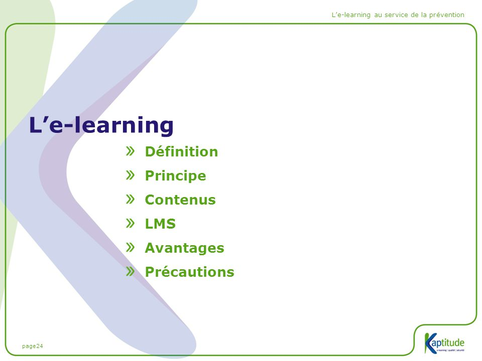 page24 L'e-learning au service de la prévention L'e-learning Définition Principe Contenus LMS Avantages Précautions