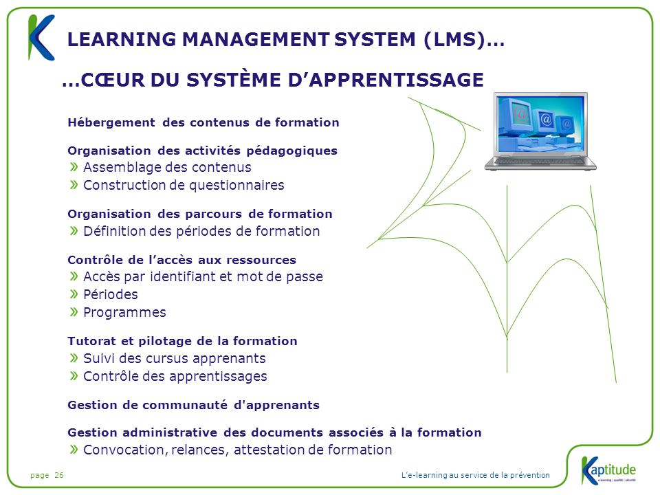 page 26L'e-learning au service de la prévention Hébergement des contenus de formation Organisation des activités pédagogiques Assemblage des contenus