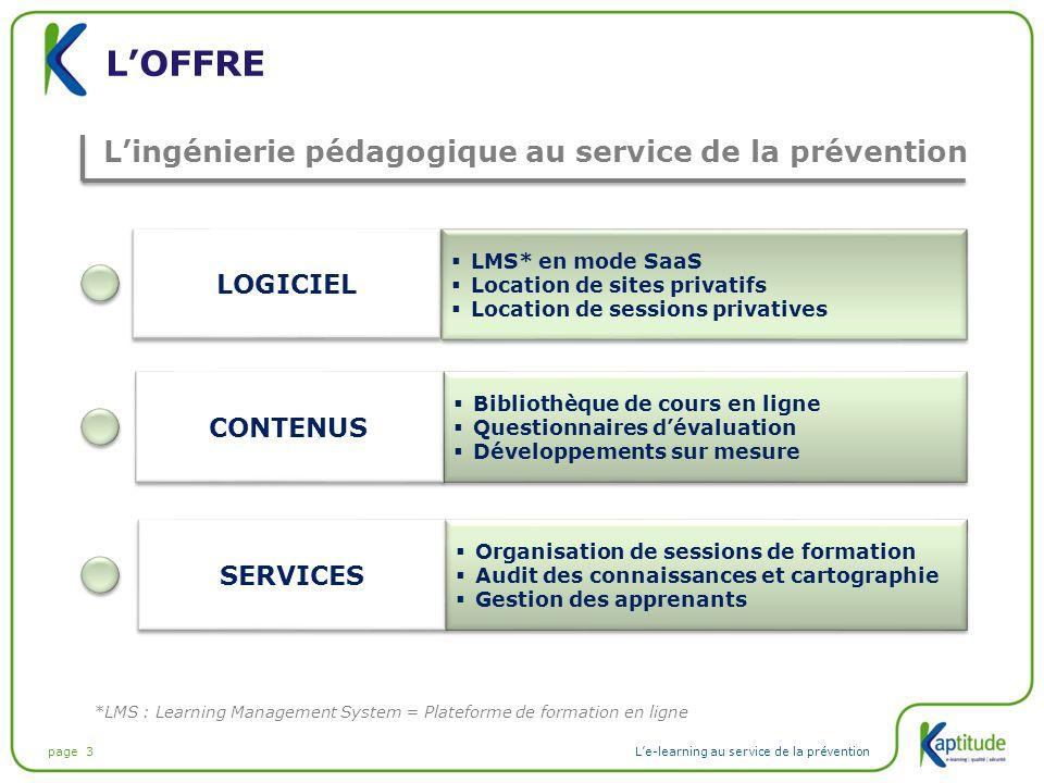 page 3L'e-learning au service de la prévention L'OFFRE  Organisation de sessions de formation  Audit des connaissances et cartographie  Gestion des