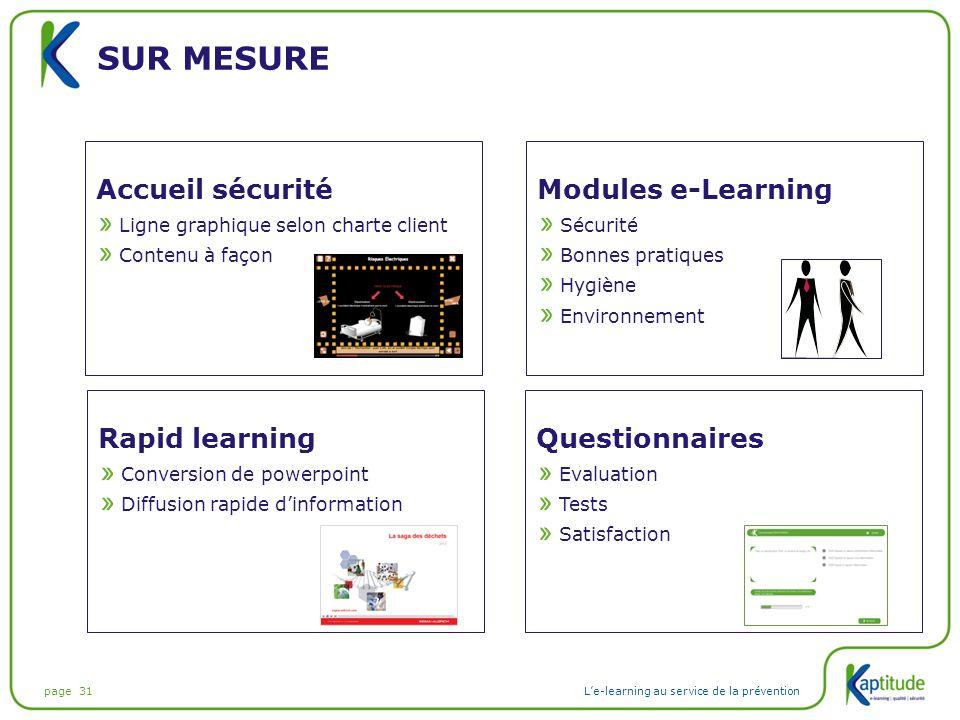 page 31L'e-learning au service de la prévention SUR MESURE Accueil sécurité Ligne graphique selon charte client Contenu à façon Modules e-Learning Séc