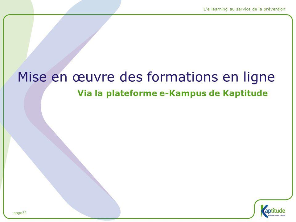 page32 L'e-learning au service de la prévention Mise en œuvre des formations en ligne Via la plateforme e-Kampus de Kaptitude