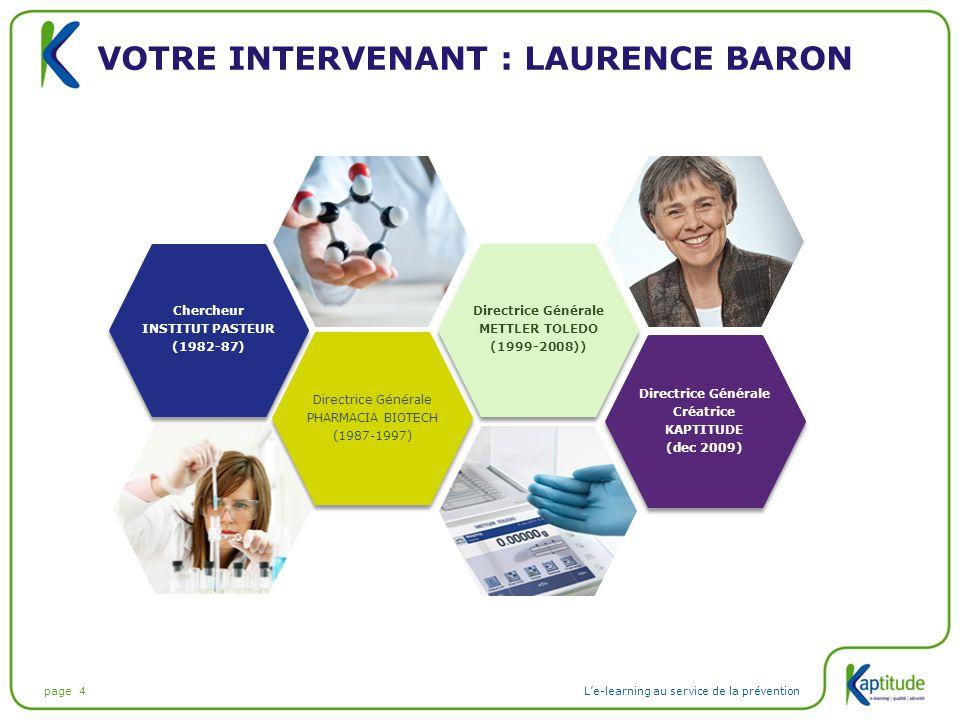 page 4L'e-learning au service de la prévention VOTRE INTERVENANT : LAURENCE BARON Chercheur INSTITUT PASTEUR (1982-87) Chercheur INSTITUT PASTEUR (198