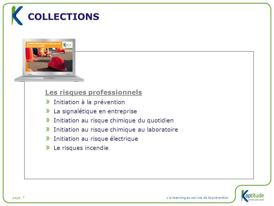 page 7L'e-learning au service de la prévention COLLECTIONS Les risques professionnels Initiation à la prévention La signalétique en entreprise Initiat